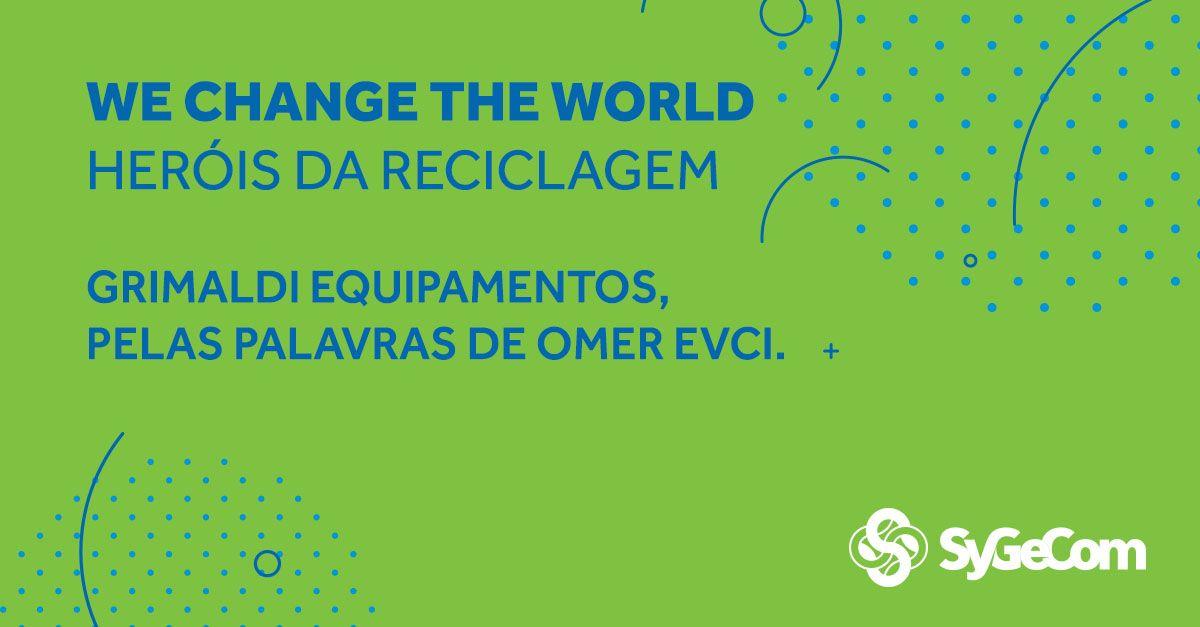 WE CHANGE THE WORLD – HERÓIS DA RECICLAGEM