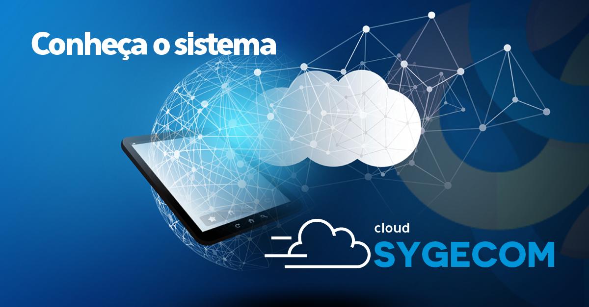 Conheça o sistema CLOUD Sygecom!