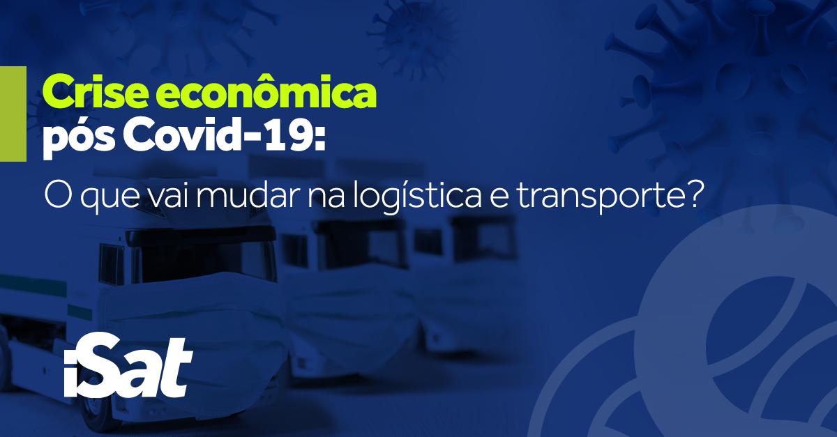 Crise econômica pós Covid-19: o futuro da logística e transporte