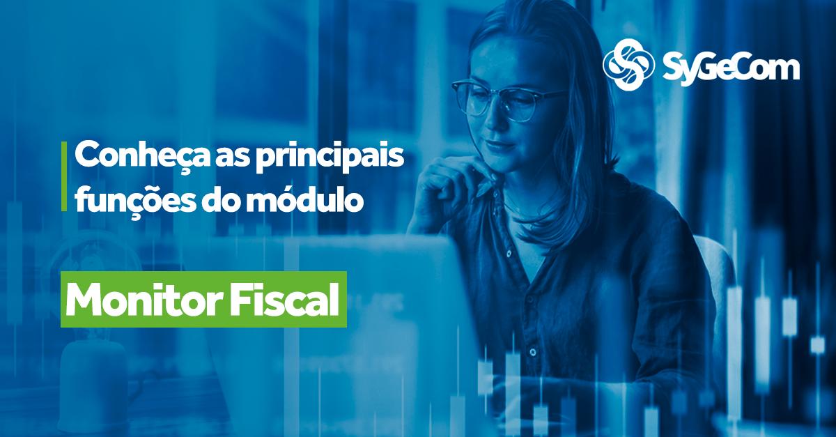 Conheça as principais funções do módulo Monitor Fiscal