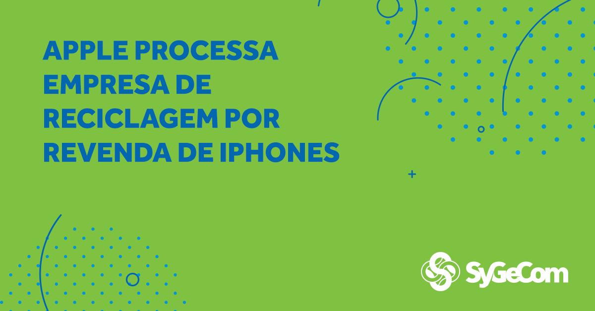 Apple processa empresa de reciclagem por revenda de iPhones